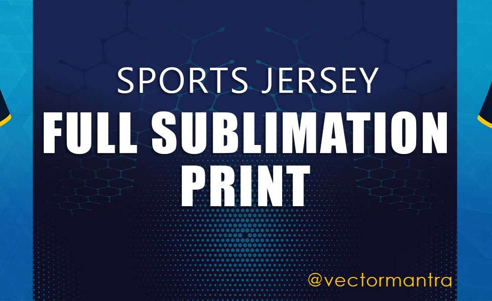 Sports Jersey Printing | Full Sublimation Printed Sports Jersey | Vector mantra | India