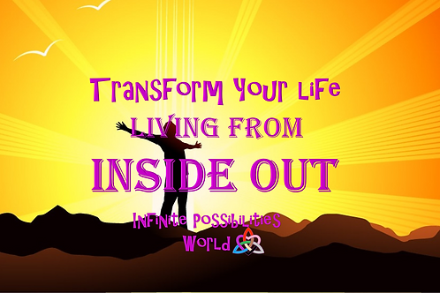 Transform Your Life! Living from The Inside Out