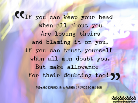 """If you can keep your head while all about you are losing theirs""."