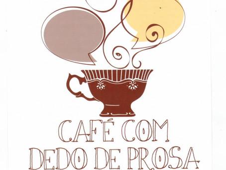 Café com dedo de Prosa dia 22/06/2019 as 16h