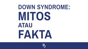 Mitos dan fakta tentang down syndrome