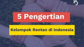 Mengenal 5 Pengertian Kelompok Rentan di Indonesia