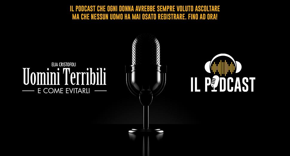 Uomini Terribili – Il Podcast che ogni donn avrebbe sempre voluto ascoltare!