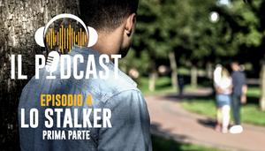 Uomini Terribili – Il Podcast – Ep 4 Lo Stalker