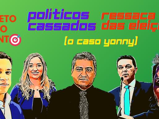 Sobre políticos cassados e a ressaca das eleições municipais (o caso Yonny)