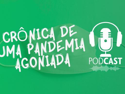 PODCAST: Crônica de uma pandemia agoniada (mas com humor)