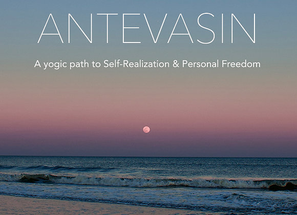 Antevasin: The Yogic Path to Self-Realization & Personal Freedom