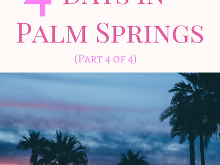 A Travel Guide: 4 Days In  Palm Springs (Day 4) to be continued...