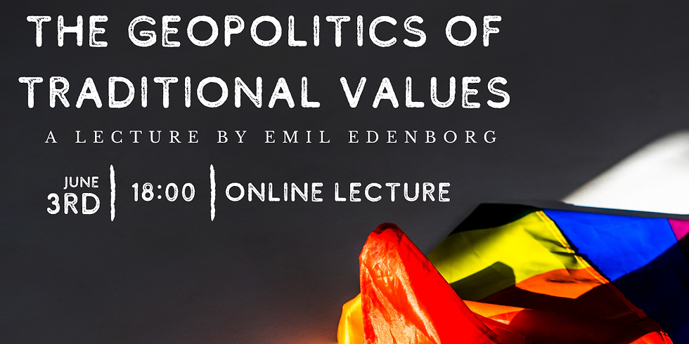 The Geopolitics of Traditional Values - Lecture by Emil Edenborg