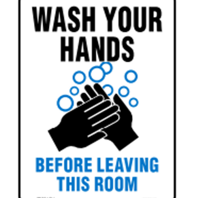 WASH YOUR HANDS  - BEFORE LEAVING THIS ROOM