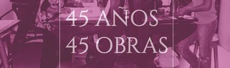 EXPOSICION 45 AÑOS 45 OBRAS