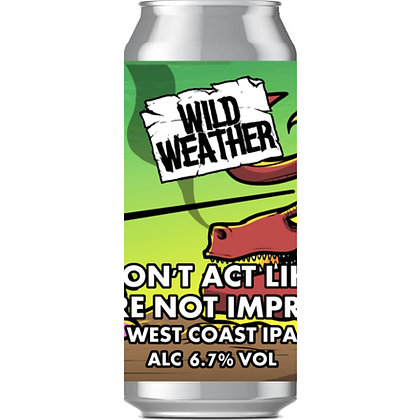 WILD WEATHER - DONT ACT LIKE YOUR NOT IMPRESSED