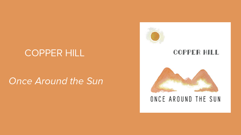 Once Around the Sun - Copper Hill: Endearing and Talented