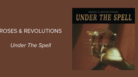 """Album Spotlight: Roses & Revolutions - """"Under The Spell"""""""