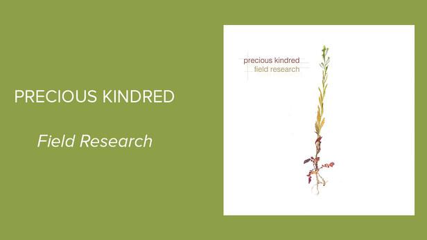 Precious Kindred's 'Field Research' — A Dash of Downtempo Treats