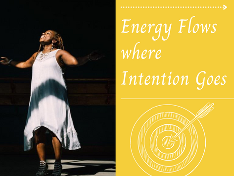 Energy Flows where Intention Goes!