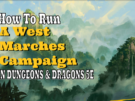 What is West Marches Games and How to Run them in Dungeons & Dragons?