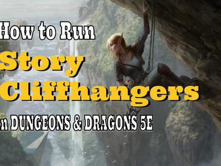 Do you know how to create great Cliffhangers in Dungeons & Dragons Games?