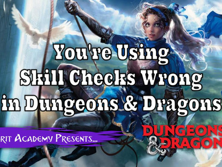 You're Using Skill Checks Wrong: How to Use Skill Checks in Dungeons & Dragons