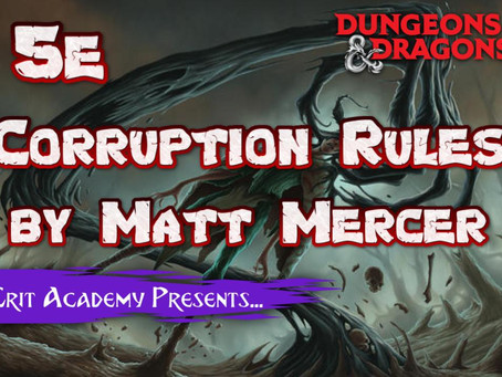 D&D5e Corruption Rules by Critical Role's Dungeon Master, Matt Mercer.