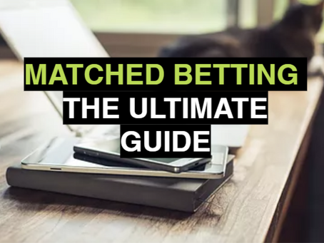 Matched Betting - The Ultimate Guide