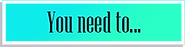 You need to.png