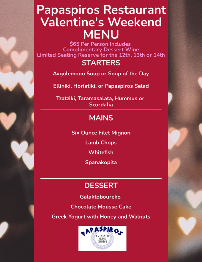 This Weekend Enjoy a Valentine's Day Specialty Menu at Papaspiros Restaurant 728 Lake Street. Opa!