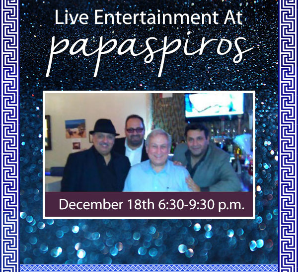 Live Holiday, Greek and Pop Music This Sunday December 18 From 6:30-9:30 Papaspiros Restaurant
