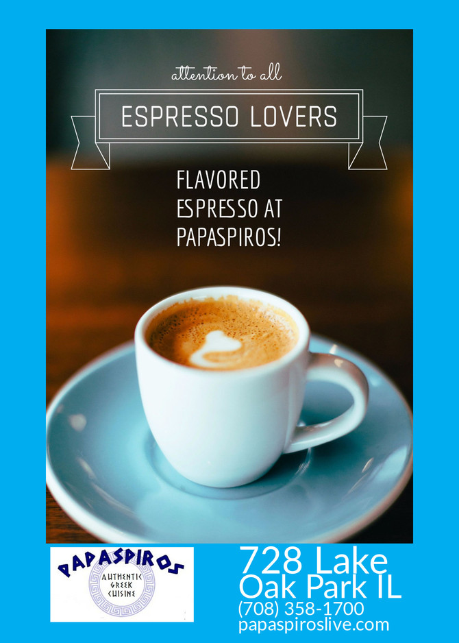 Enjoy New Flavored Espresso at Papasiros Restaurant! Opa!