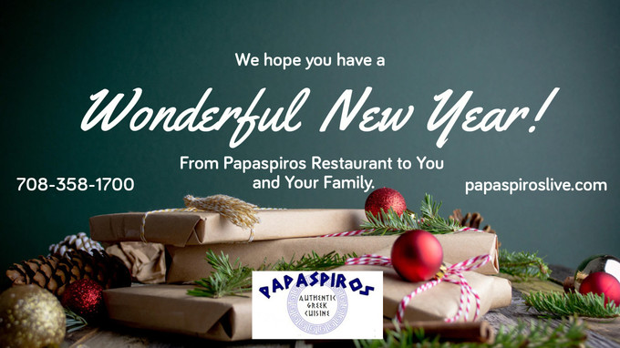 Happy New Year from Papaspiros Restaurant 728 Lake Oak Park IL 708-358-1700 papaspiroslive.com