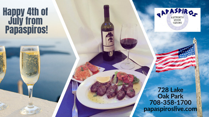 Happy 4th of July from Papaspiros Restaurant 728 Lake Street Oak Park IL 708-358-1700 Try a Specialt