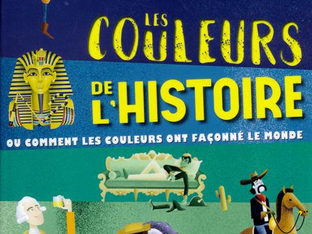 Les couleurs de l'Histoire ou comment les couleurs ont façonné le monde (8 ans et +)