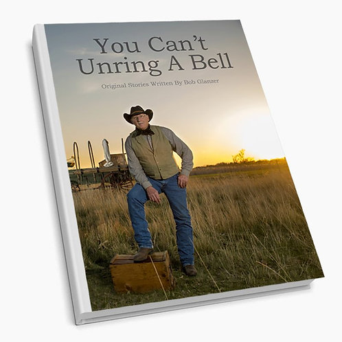 "Final Edition of Bob Glanzer's""You Can't Unring A Bell"""