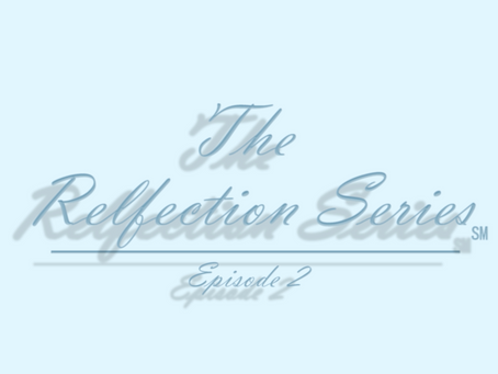 The Reflection Series: Episode 2