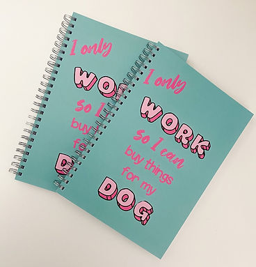 A5 Notebook - I only work so I can buy things for my dog