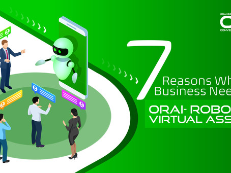 7 Reasons Why Your Business Needs ORAI- Robotic Virtual Assistant
