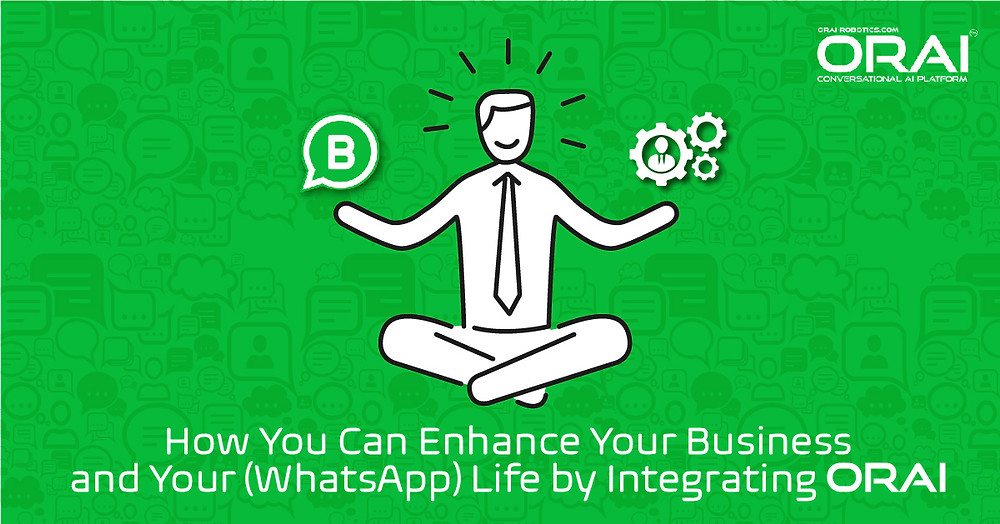 How You Can Enhance Your Business and Your (WhatsApp) Life By Integrating ORAI
