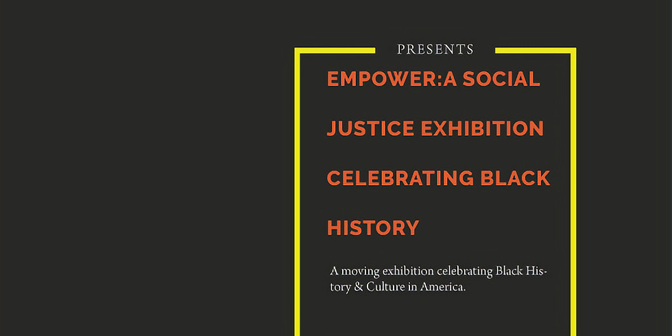 Empower: A Social Justice Exhibition Celebrating Black History