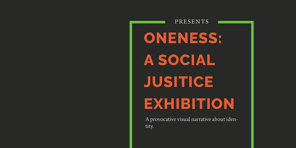 Oneness: A Social Justice Exhibition   Opening Reception