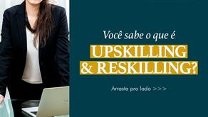 Você sabe o que é Upskilling & Reskilling?