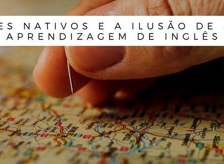 Professores Nativos e a Ilusão de Sucesso na Aprendizagem de Inglês