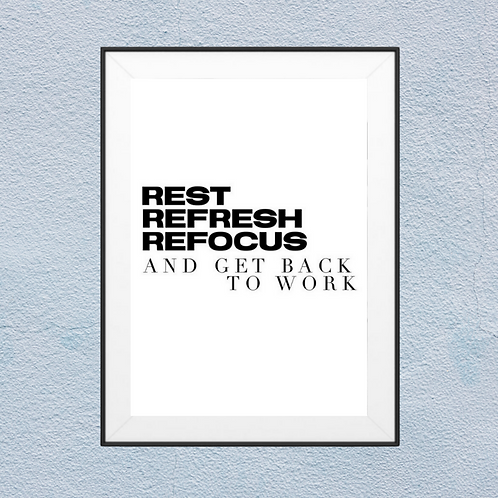 Rest Refresh Refocus and get back to work