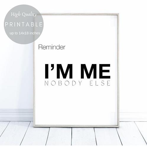 REMINDER : I AM ME NOBODY ELSE