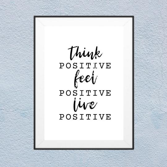 Think Positive , Feel Positive, Live Positive