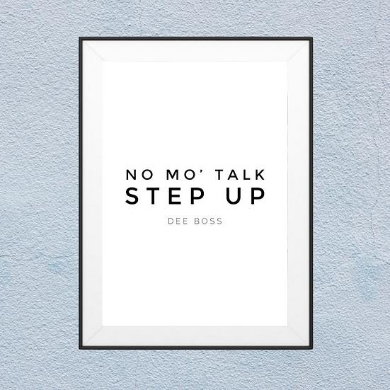 NO MO' TALK STEP UP