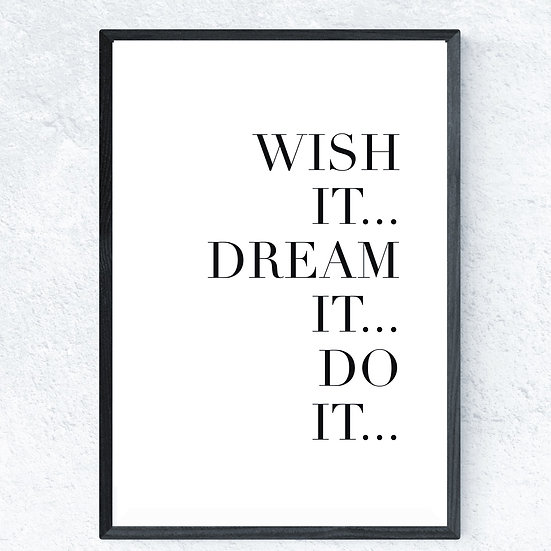 Wish it. Dream it. Do it