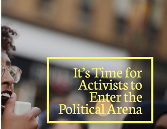 It's Time for Activists to Enter the Political Arena
