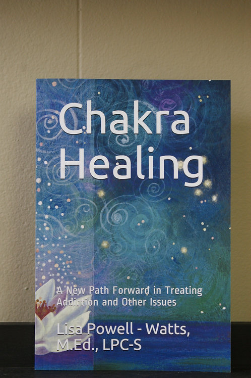 Chakra Healing: A New Path Forward In Treating Addiction and Other Issues