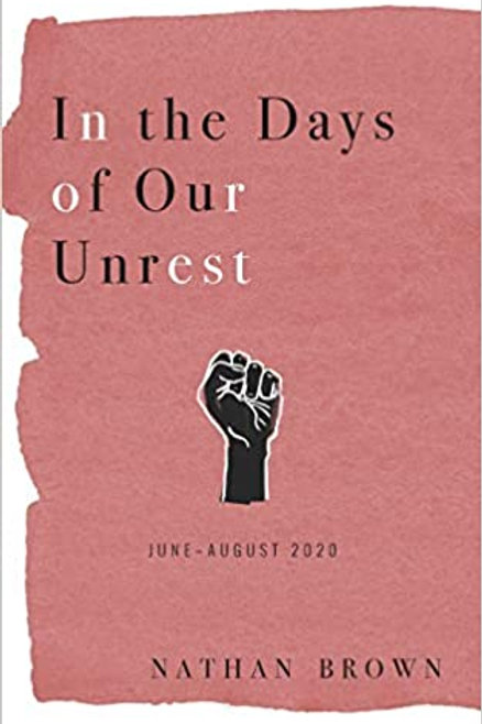 In The Days Of Our Unrest: June - August 2020