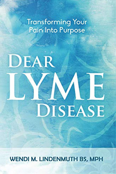 Dear Lyme Disease: Transforming Your Pain Into Purpose
